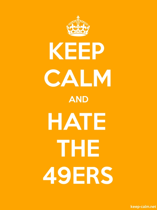 KEEP CALM AND HATE THE 49ERS - white/orange - Default (600x800)