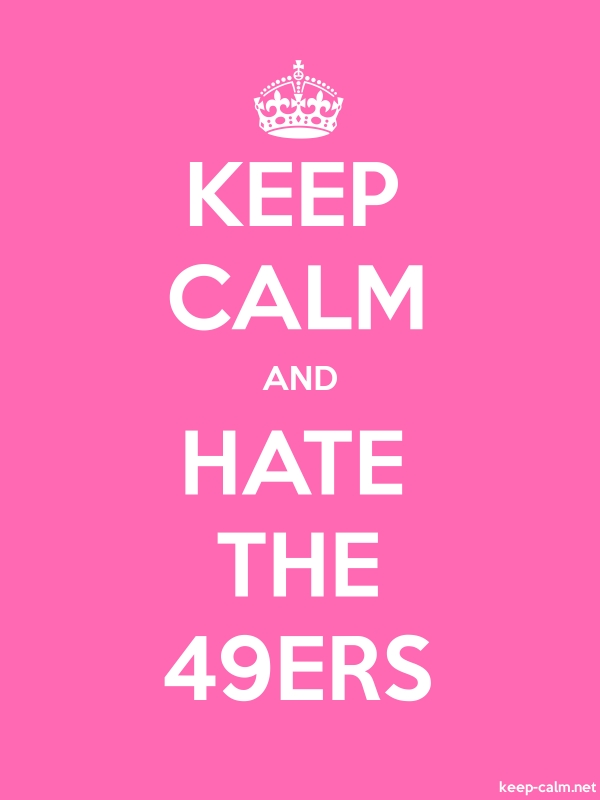 KEEP CALM AND HATE THE 49ERS - white/pink - Default (600x800)