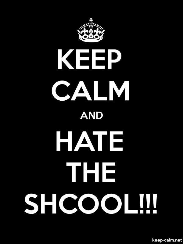KEEP CALM AND HATE THE SHCOOL!!! - white/black - Default (600x800)