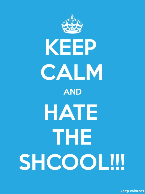 KEEP CALM AND HATE THE SHCOOL!!! - white/blue - Default (600x800)