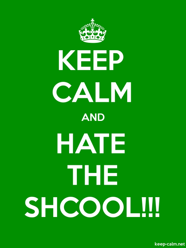 KEEP CALM AND HATE THE SHCOOL!!! - white/green - Default (600x800)