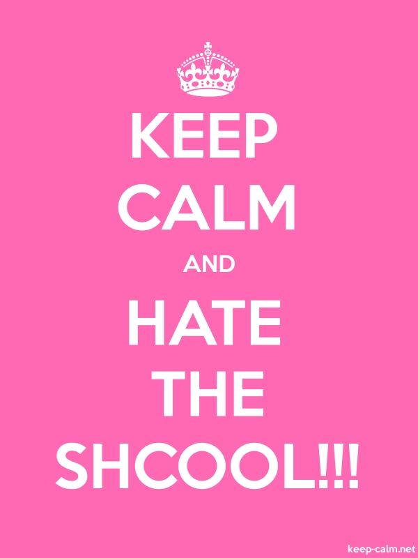 KEEP CALM AND HATE THE SHCOOL!!! - white/pink - Default (600x800)