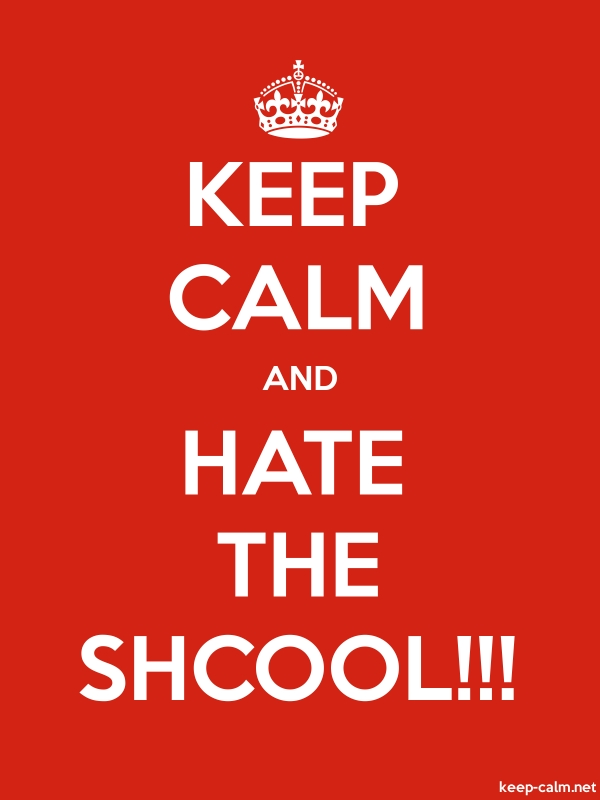 KEEP CALM AND HATE THE SHCOOL!!! - white/red - Default (600x800)