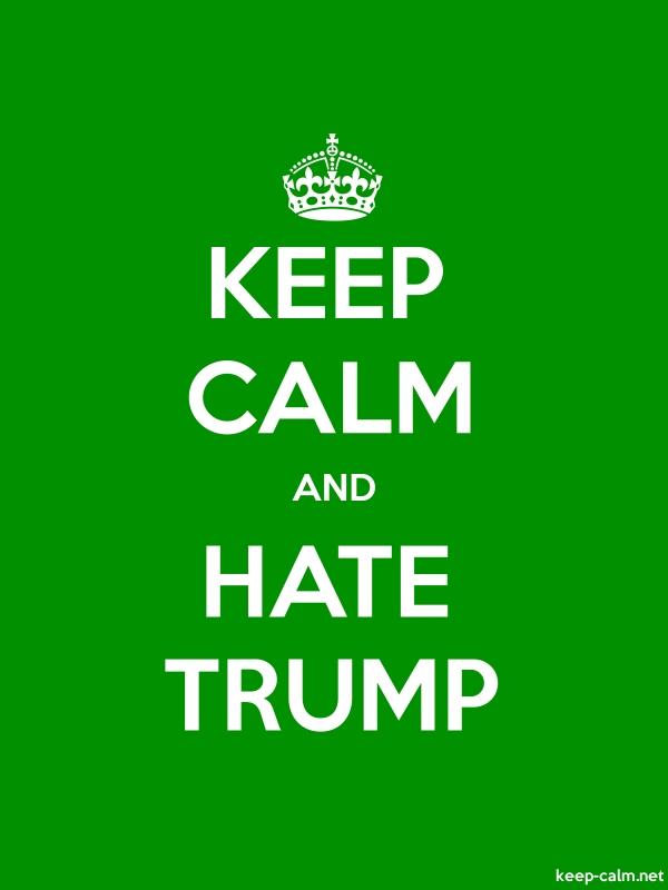 KEEP CALM AND HATE TRUMP - white/green - Default (600x800)