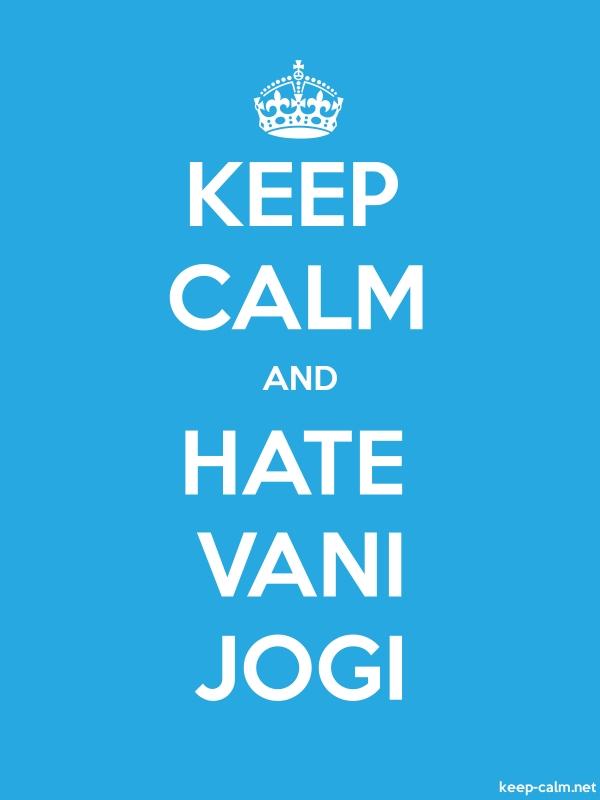 KEEP CALM AND HATE VANI JOGI - white/blue - Default (600x800)