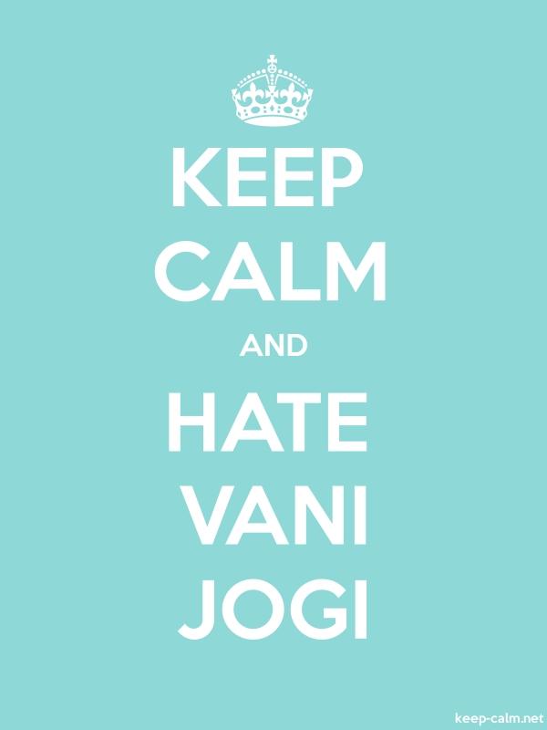 KEEP CALM AND HATE VANI JOGI - white/lightblue - Default (600x800)