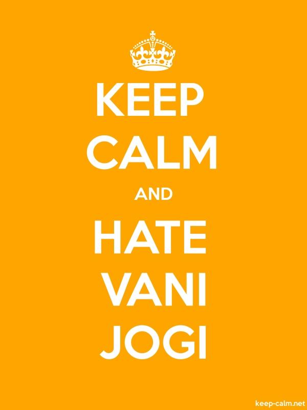 KEEP CALM AND HATE VANI JOGI - white/orange - Default (600x800)