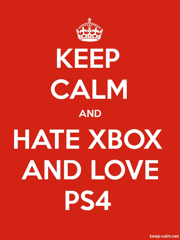 KEEP CALM AND HATE XBOX AND LOVE PS4 - white/red - Default (600x800)
