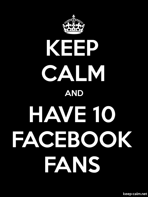 KEEP CALM AND HAVE 10 FACEBOOK FANS - white/black - Default (600x800)