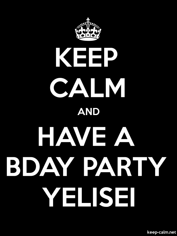 KEEP CALM AND HAVE A BDAY PARTY YELISEI - white/black - Default (600x800)