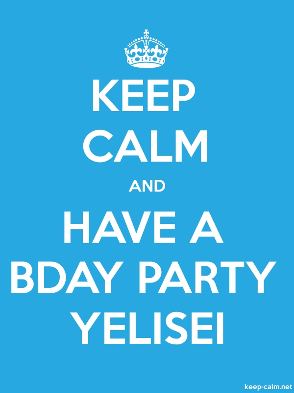 KEEP CALM AND HAVE A BDAY PARTY YELISEI - white/blue - Default (600x800)