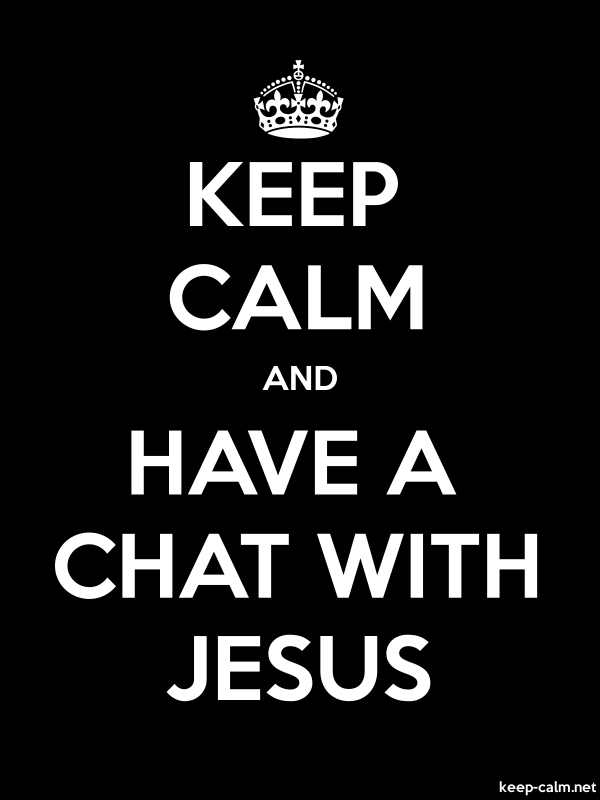 KEEP CALM AND HAVE A CHAT WITH JESUS - white/black - Default (600x800)