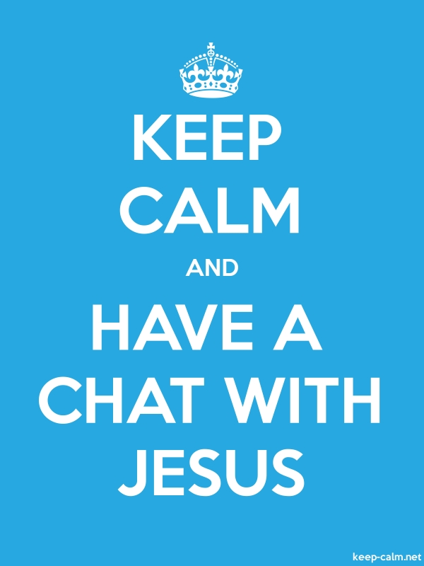 KEEP CALM AND HAVE A CHAT WITH JESUS - white/blue - Default (600x800)