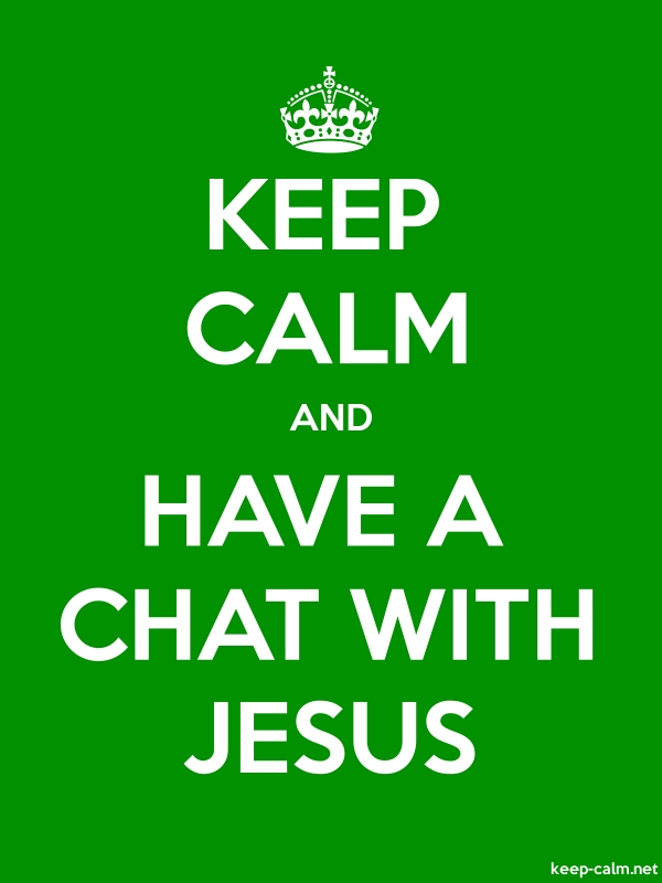 KEEP CALM AND HAVE A CHAT WITH JESUS - white/green - Default (600x800)