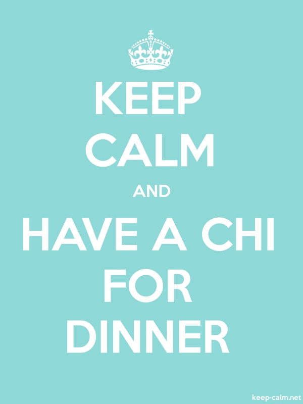KEEP CALM AND HAVE A CHI FOR DINNER - white/lightblue - Default (600x800)