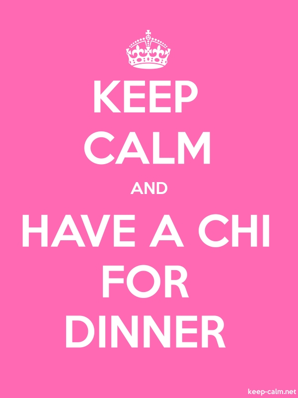 KEEP CALM AND HAVE A CHI FOR DINNER - white/pink - Default (600x800)
