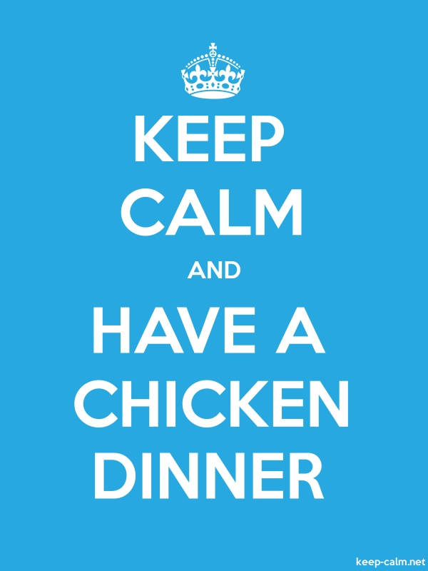 KEEP CALM AND HAVE A CHICKEN DINNER - white/blue - Default (600x800)