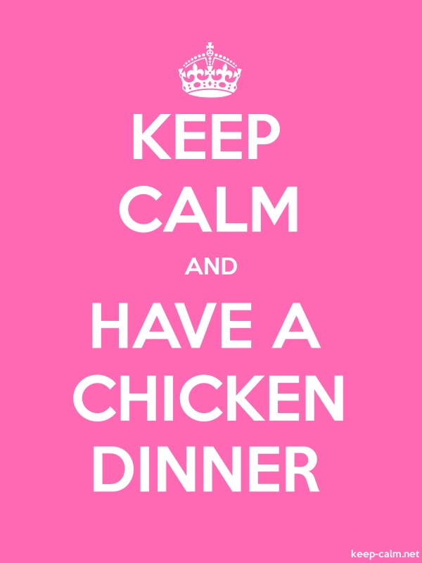KEEP CALM AND HAVE A CHICKEN DINNER - white/pink - Default (600x800)
