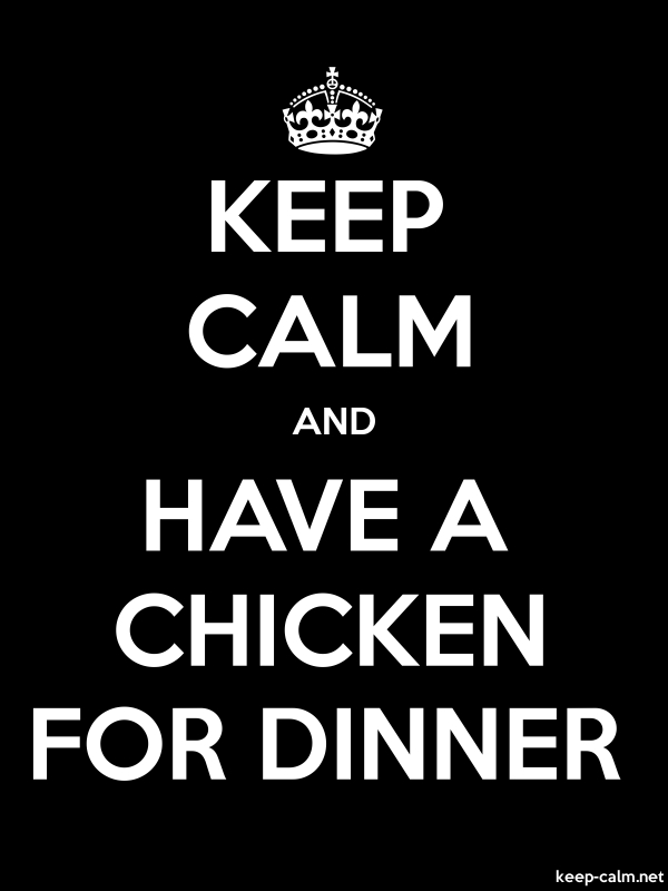 KEEP CALM AND HAVE A CHICKEN FOR DINNER - white/black - Default (600x800)