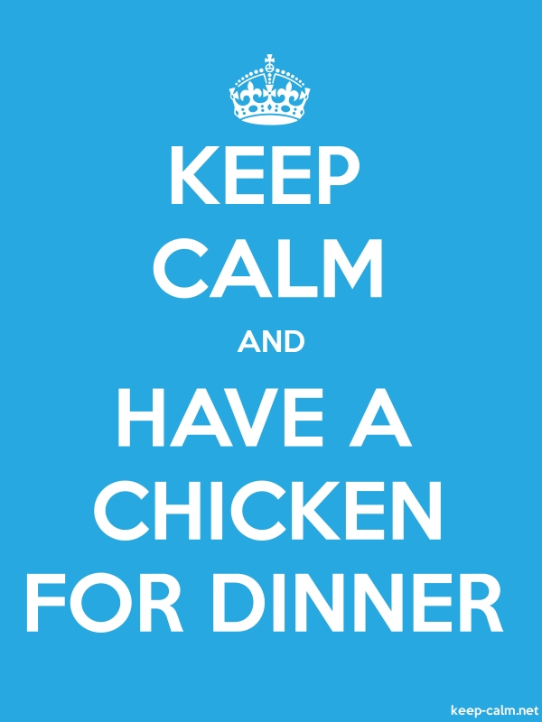 KEEP CALM AND HAVE A CHICKEN FOR DINNER - white/blue - Default (600x800)