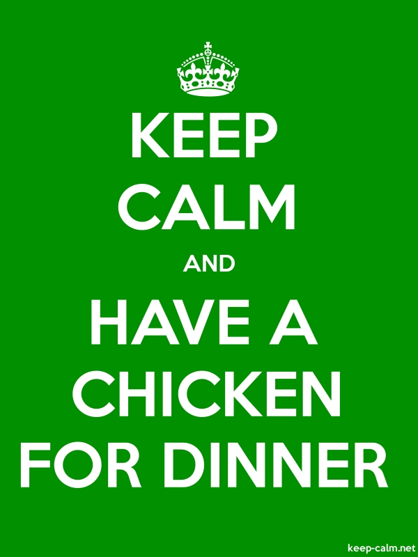 KEEP CALM AND HAVE A CHICKEN FOR DINNER - white/green - Default (600x800)