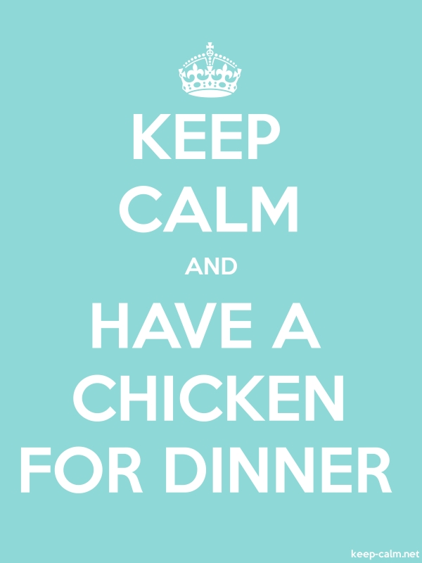 KEEP CALM AND HAVE A CHICKEN FOR DINNER - white/lightblue - Default (600x800)