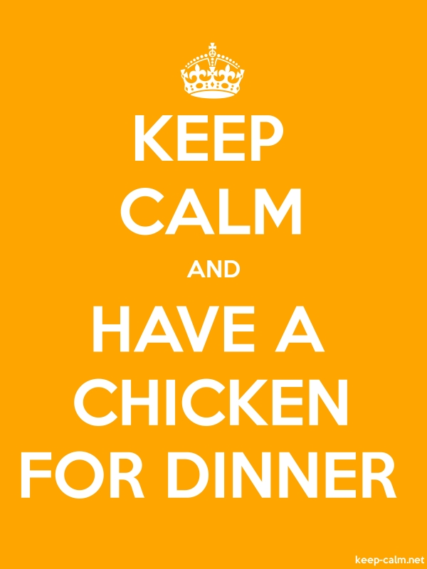 KEEP CALM AND HAVE A CHICKEN FOR DINNER - white/orange - Default (600x800)