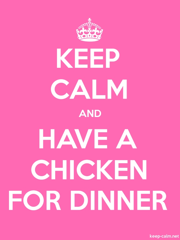 KEEP CALM AND HAVE A CHICKEN FOR DINNER - white/pink - Default (600x800)