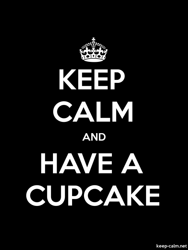 KEEP CALM AND HAVE A CUPCAKE - white/black - Default (600x800)