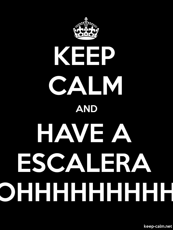 KEEP CALM AND HAVE A ESCALERA OHHHHHHHHH - white/black - Default (600x800)