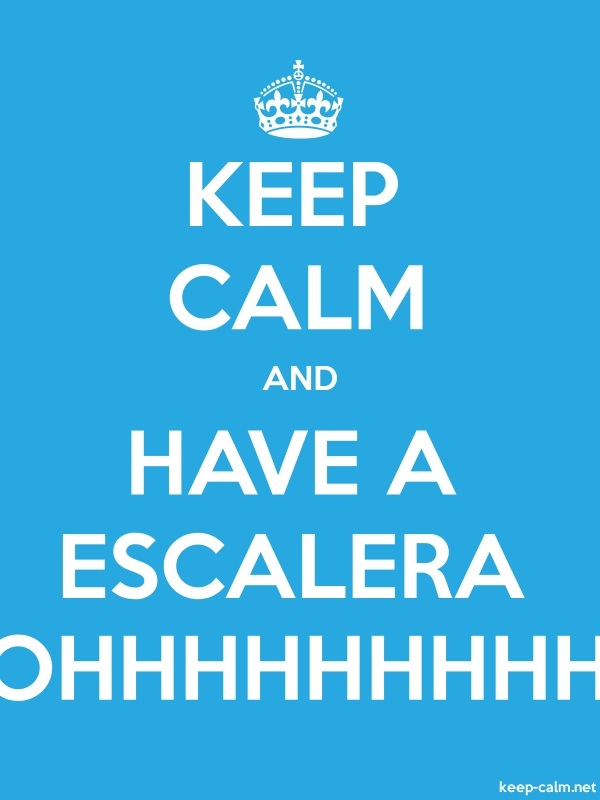 KEEP CALM AND HAVE A ESCALERA OHHHHHHHHH - white/blue - Default (600x800)
