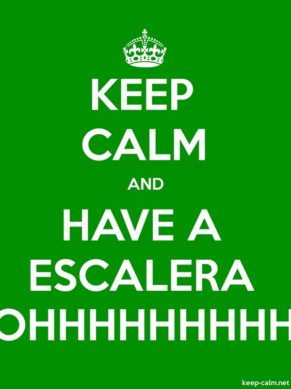 KEEP CALM AND HAVE A ESCALERA OHHHHHHHHH - white/green - Default (600x800)