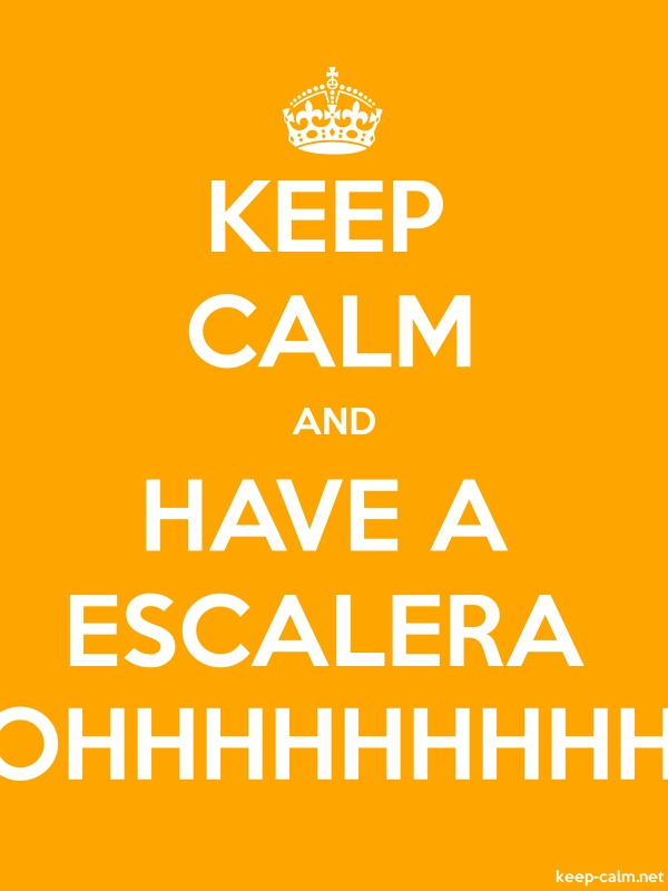 KEEP CALM AND HAVE A ESCALERA OHHHHHHHHH - white/orange - Default (600x800)