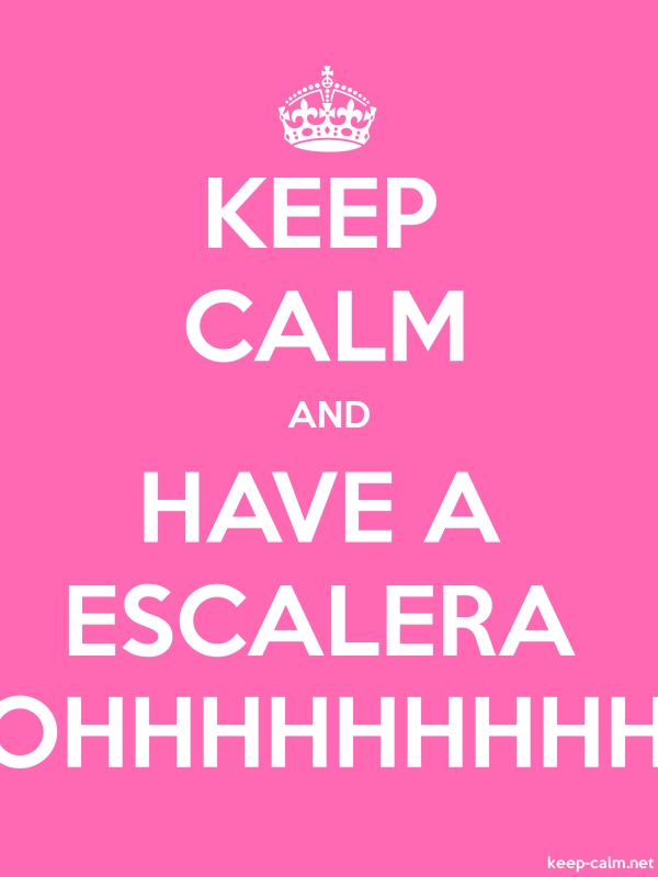 KEEP CALM AND HAVE A ESCALERA OHHHHHHHHH - white/pink - Default (600x800)