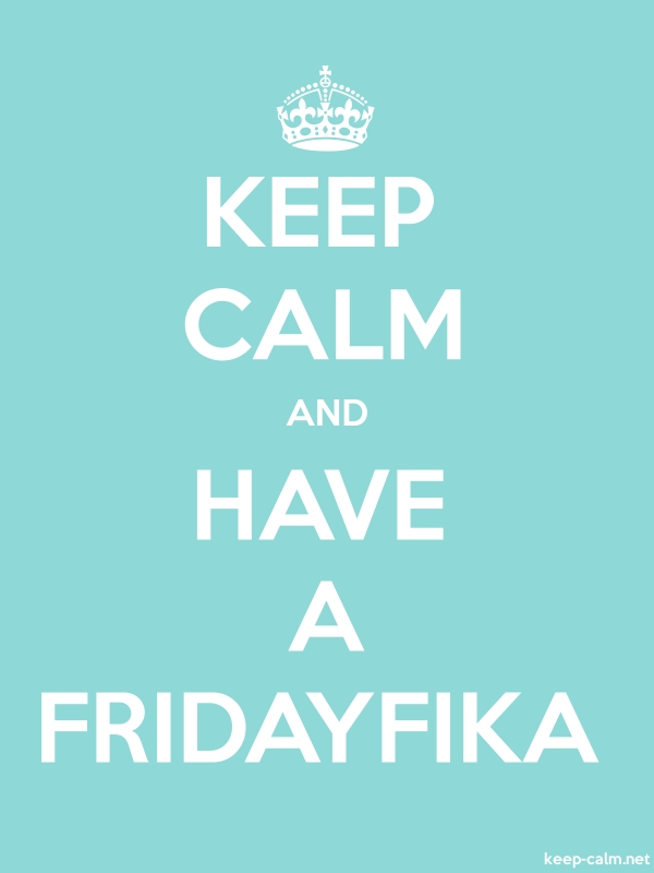 KEEP CALM AND HAVE A FRIDAYFIKA - white/lightblue - Default (600x800)