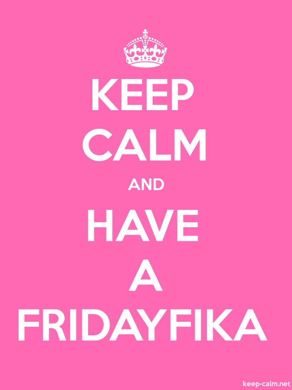 KEEP CALM AND HAVE A FRIDAYFIKA - white/pink - Default (600x800)