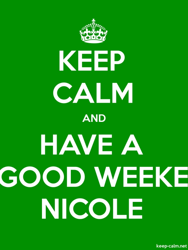 KEEP CALM AND HAVE A GOOD WEEKE NICOLE - white/green - Default (600x800)