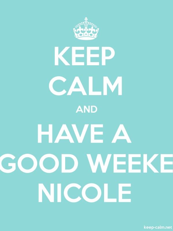 KEEP CALM AND HAVE A GOOD WEEKE NICOLE - white/lightblue - Default (600x800)