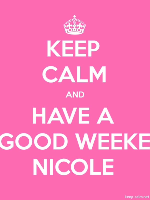 KEEP CALM AND HAVE A GOOD WEEKE NICOLE - white/pink - Default (600x800)
