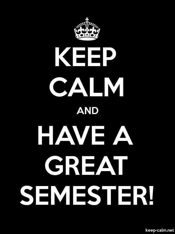 KEEP CALM AND HAVE A GREAT SEMESTER! - white/black - Default (600x800)