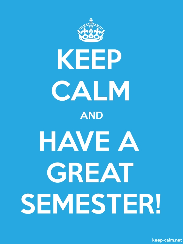 KEEP CALM AND HAVE A GREAT SEMESTER! - white/blue - Default (600x800)
