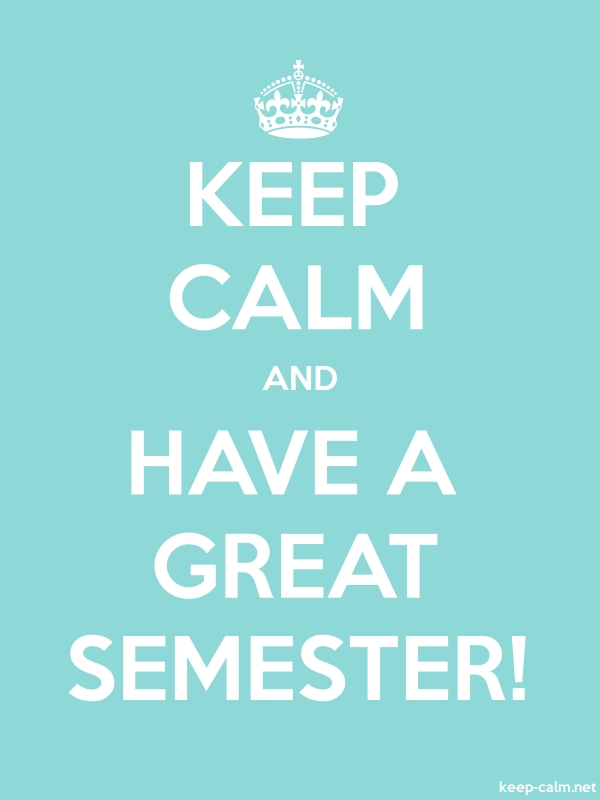 KEEP CALM AND HAVE A GREAT SEMESTER! - white/lightblue - Default (600x800)
