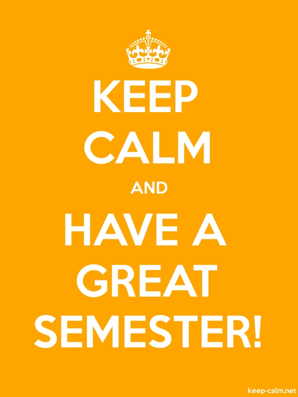 KEEP CALM AND HAVE A GREAT SEMESTER! - white/orange - Default (600x800)