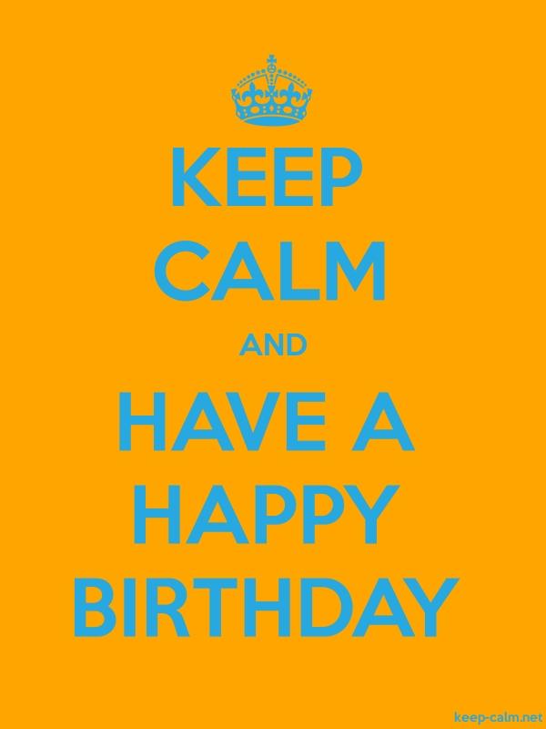 KEEP CALM AND HAVE A HAPPY BIRTHDAY - blue/orange - Default (600x800)