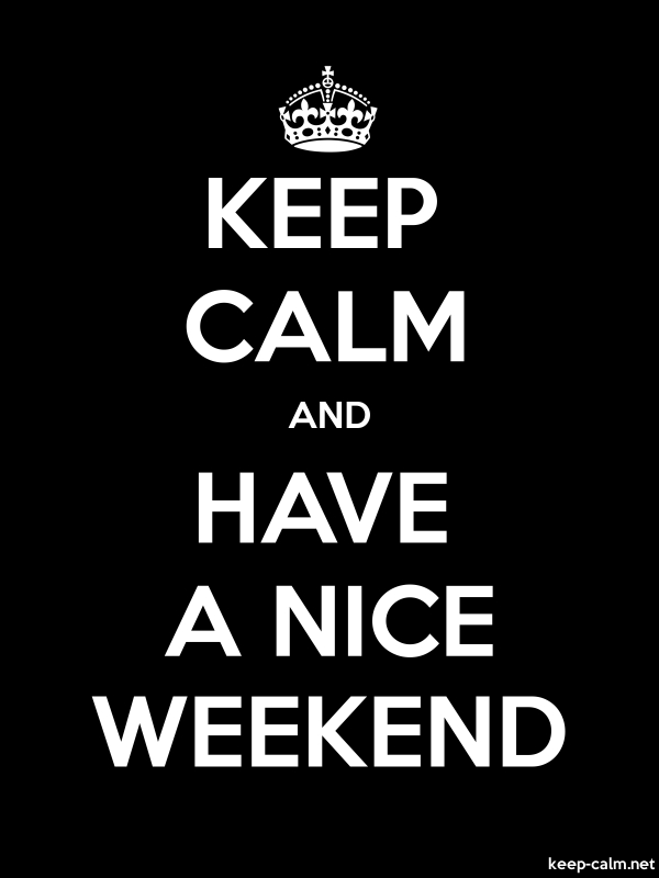 KEEP CALM AND HAVE A NICE WEEKEND - white/black - Default (600x800)