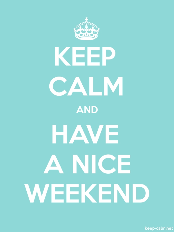 KEEP CALM AND HAVE A NICE WEEKEND - white/lightblue - Default (600x800)