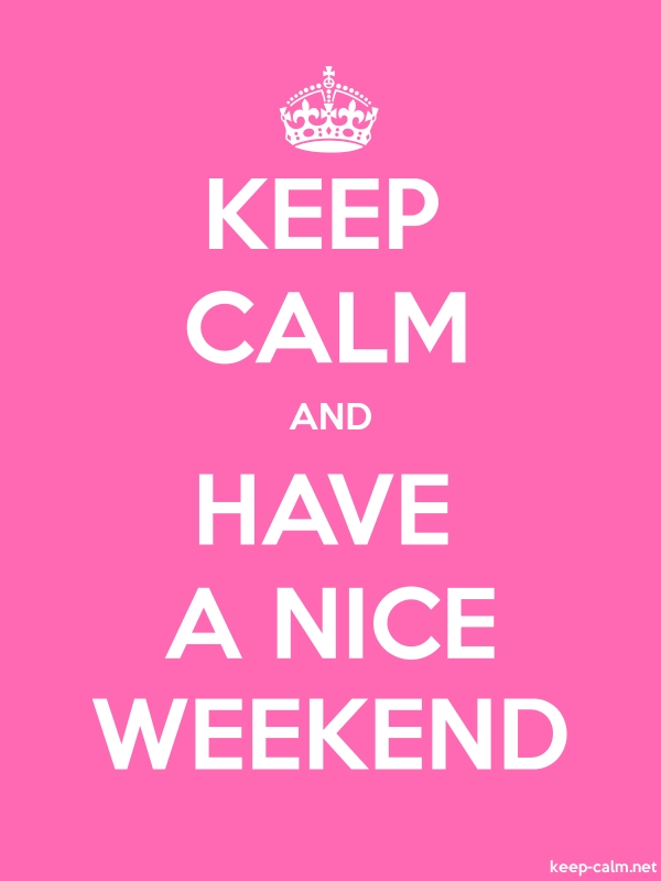 KEEP CALM AND HAVE A NICE WEEKEND - white/pink - Default (600x800)
