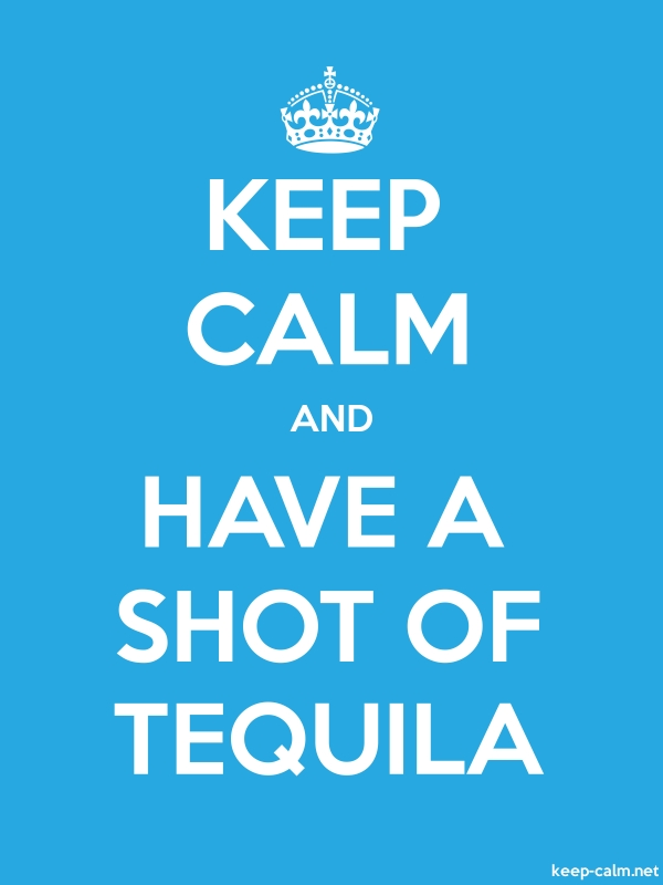 KEEP CALM AND HAVE A SHOT OF TEQUILA - white/blue - Default (600x800)