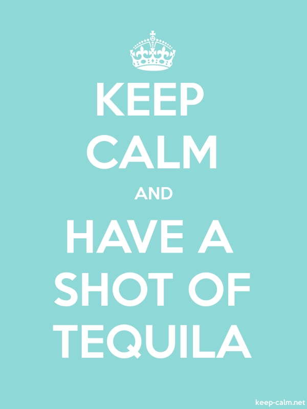 KEEP CALM AND HAVE A SHOT OF TEQUILA - white/lightblue - Default (600x800)