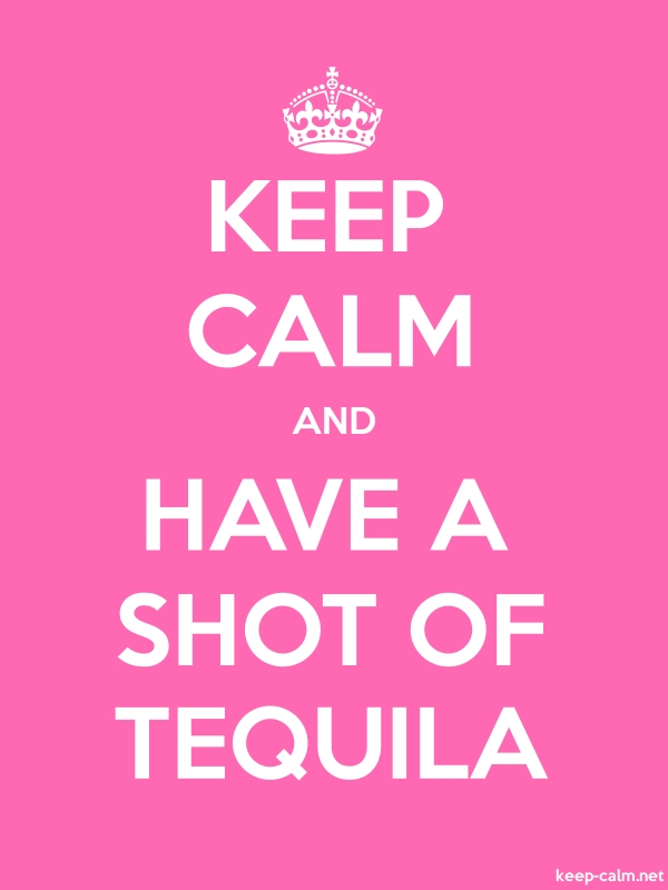 KEEP CALM AND HAVE A SHOT OF TEQUILA - white/pink - Default (600x800)